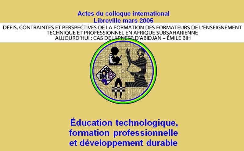 DÉFIS, CONTRAINTES ET PERSPECTIVES DE LA FORMATION DES FORMATEURS DE L'ENSEIGNEMENT TECHNIQUE ET PROFESSIONNEL EN AFRIQUE SUBSAHARIENNE AUJOURD'HUI : CAS DE L'IPNETP D'ABIDJAN – ÉMILE BIH