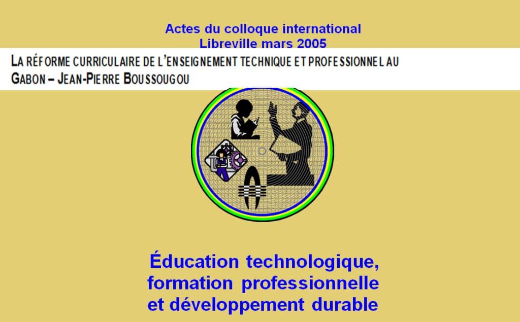 LA RÉFORME CURRICULAIRE DE L'ENSEIGNEMENT TECHNIQUE ET PROFESSIONNEL AU GABON – JEAN-PIERRE BOUSSOUGOU