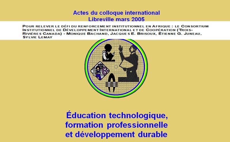 POUR RELEVER LE DÉFI DU RENFORCEMENT INSTITUTIONNEL EN AFRIQUE : LE CONSORTIUM INSTITUTIONNEL DE DÉVELOPPEMENT INTERNATIONAL ET DE COOPÉRATION (TROIS- RIVIÈRES CANADA) - MONIQUE BACHAND, JACQUES E. BRISOUX, ÉTIENNE G. JUNEAU, SYLVIE LEMAY