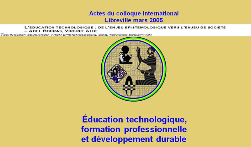 L'ÉDUCATION TECHNOLOGIQUE : DE L'ENJEU ÉPISTÉMOLOGIQUE VERS L'ENJEU DE SOCIÉTÉ – ADEL BOURAS, VIRGINIE ALBE TECHNOLOGY EDUCATION: FROM EPISTEMOLOGICAL GOAL TOWARDS SOCIETY AIM