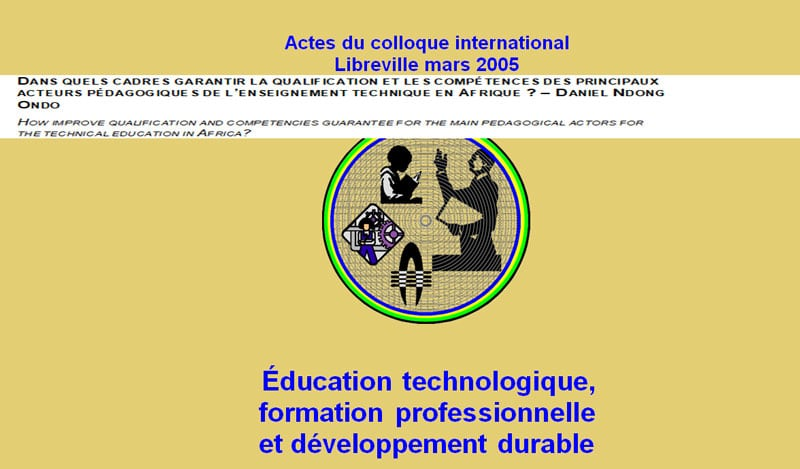 DANS QUELS CADRES GARANTIR LA QUALIFICATION ET LES COMPÉTENCES DES PRINCIPAUX ACTEURS PÉDAGOGIQUES DE L'ENSEIGNEMENT TECHNIQUE EN AFRIQUE ? – DANIEL NDONG ONDO HOW IMPROVE QUALIFICATION AND COMPETENCIES GUARANTEE FOR THE MAIN PEDAGOGICAL ACTORS FOR THE TECHNICAL EDUCATION IN AFRICA ?