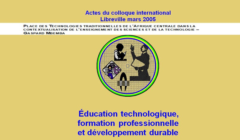 PLACE DES TECHNOLOGIES TRADITIONNELLES DE L'AFRIQUE CENTRALE DANS LA CONTEXTUALISATION DE L'ENSEIGNEMENT DES SCIENCES ET DE LA TECHNOLOGIE – GASPARD MBEMBA PLACE OF CENTRAL AFRICAN TRADITIONAL TECHNOLOGIES IN THE CONTEXTUALIZATION OF THE SCIENTIFIC AND TECHNOLOGICAL TEACHING