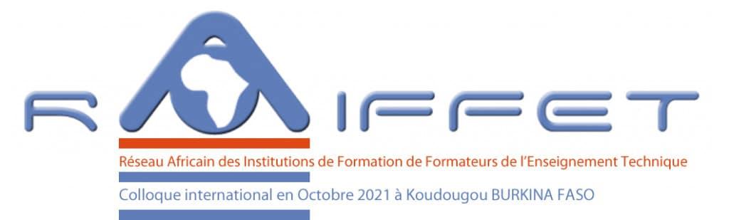 Appel à communications pour le 6ème colloque International du RAIFFET Éducation technologique, formation professionnelle et nouveaux rapports aux savoirs Koudougou au BURKINA FASO en octobre 2021