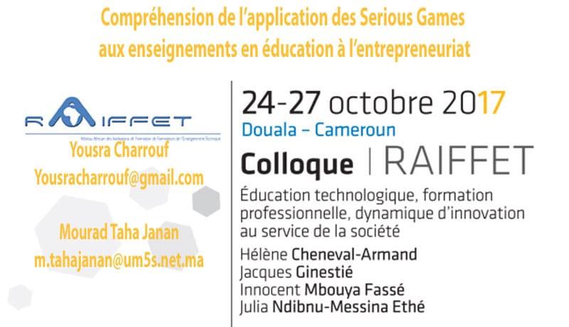 Compréhension de l'application des Serious Games aux enseignements en éducation à l'entrepreneuriat  Yousra Charrouf Yousracharrouf@gmail.com  Mourad Taha Janan m.tahajanan@um5s.net.ma