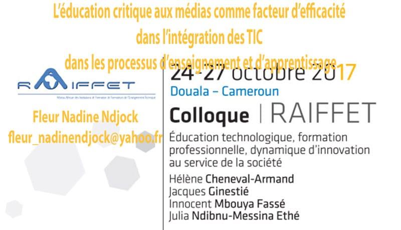 L'éducation critique aux médias comme facteur d'efficacité dans l'intégration des TIC dans les processus d'enseignement et d'apprentissage Fleur Nadine Ndjock fleur_nadinendjock@yahoo.fr