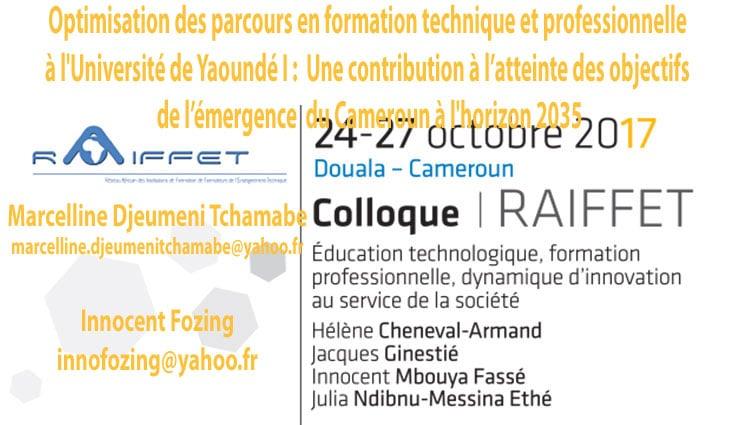 Optimisation des parcours en formation technique et professionnelle à l'Université de Yaoundé I : Une contribution à l'atteinte des objectifs de l'émergence du Cameroun à l'horizon 2035 Marcelline Djeumeni Tchamabe marcelline.djeumenitchamabe@yahoo.fr  Innocent Fozing innofozing@yahoo.fr