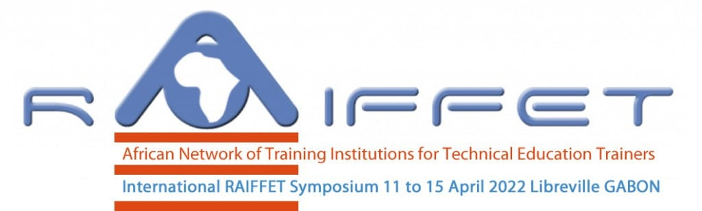 Call for papers for the 6th International RAIFFET Symposium Technological Education, vocational training and new relationships with knowledge Libreville (GABON) 11 to 15 April 2022
